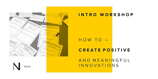 INTRO WORKSHOP: How to create positive and  meaningful innovations