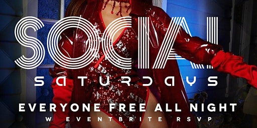 Social Saturdays!  Everyone Free With Eventbrite RSVP $150 VIP Packages! (Dress Code Enforced)