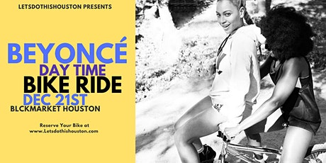 Beyonce Day time Bike Ride to Blck Market Houston tickets