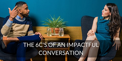 The 6C's of an impactful conversation