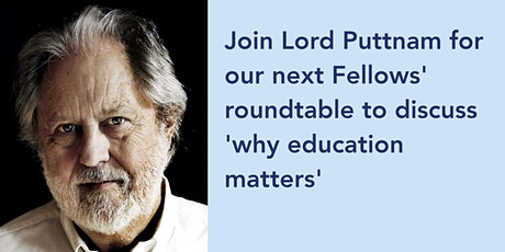 """Fellows' roundtable - """"Why education matters"""" with Lord Puttnam tickets"""