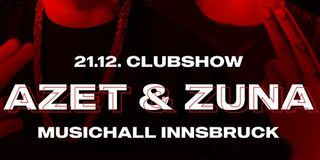 AZET & ZUNA Clubshow pres. by Primoevents.ibk Tickets