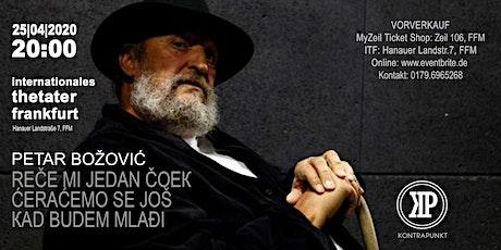 Petar Božović: Reče mi jedan čoek, ćeraćemo se još kad budem mlađi Tickets