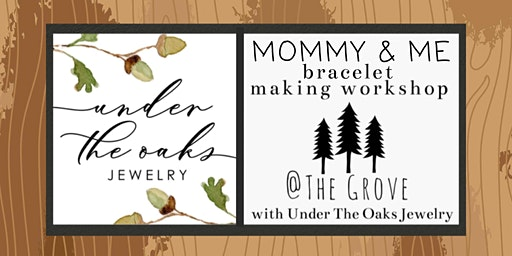 Mommy and Me Bracelet Workshop with Under The Oaks