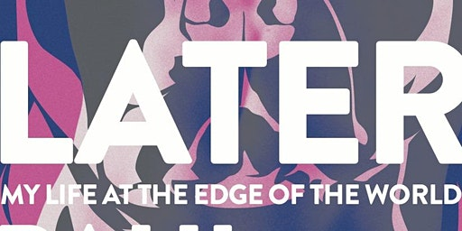 """Paul Lisicky """"Later: My Life at the Edge of the World"""" Book Event 4/25/20"""