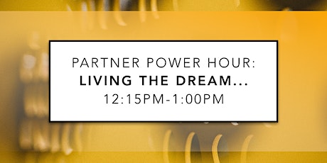 Partner Power Hour: Living The Dream... tickets