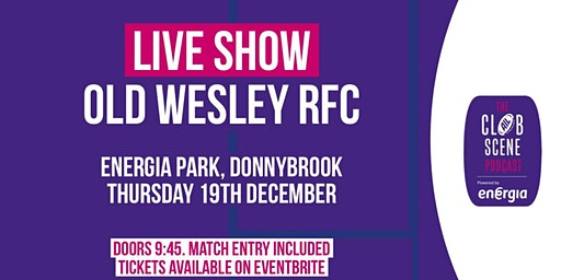 THE CLUB SCENE PODCAST LIVE ROADSHOW - OLD WESLEY THURS 19TH DEC