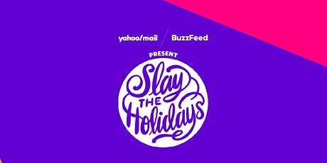 BUZZFEED & YAHOO MAIL PRESENT SLAY THE HOLIDAYS tickets