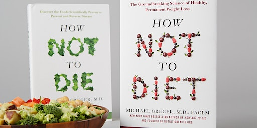 HOW NOT TO DIE: Preventing and treating disease with diet AND Book signing