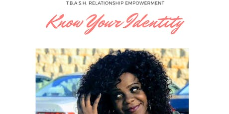T.B.A.S.H. Relationship Empowerment: Know Your Identity tickets