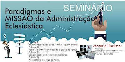 Seminário - Paradigmas e MISSÃO da Administração Eclesiástica