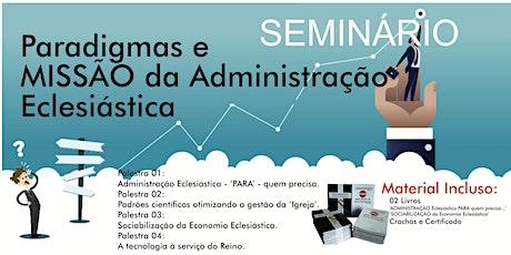 Seminário - Paradigmas e MISSÃO da Administração Eclesiástica ingressos