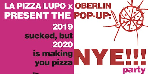 NYE, NBD 2020. LUPO x OBERLIN PIZZA PARTY