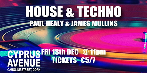 House & Techno all night long  with Paul Healy & James Mullins