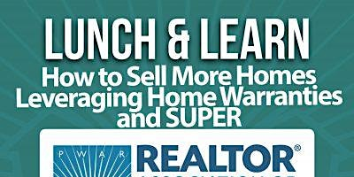 Lunch & Learn: How to Sell More Homes Leveraging Home Warranties and SUPER