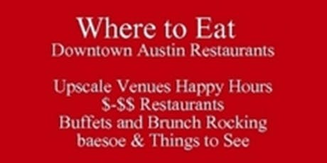 Where to Eat Downtown Austin Restaurants Rocking baesoe, & Things to See, Upscale Venues Happy Hours   $-$$ Restaurants  Buffets and Brunch iP Web Clickable PDF  512 821-2699 Outclass the Competition tickets
