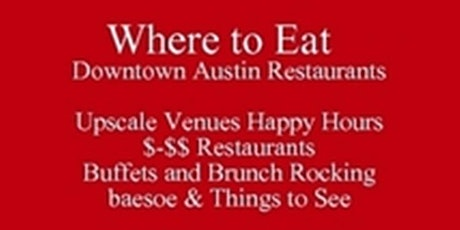 Where to Eat Downtown Austin Restaurants Rocking baesoe, & Things to See, Upscale Venues Happy Hours   $-$$ Restaurants  Buffets and Brunch iP PDF Web Clickable to Venues  512 821-2699 Outclass the Competition tickets