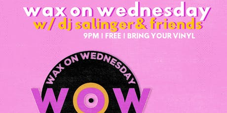 Wax On Wednesday w/ DJ Salinger tickets