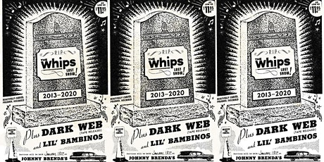 The Whips (Last Show) & Dark Web (Tape Release) tickets