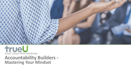 trueU Presents:  Accountability Builders - Mastering Your Mindset tickets