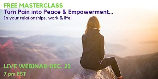 Turn Pain into Peace & Empowerment: LIVE WEBINAR!
