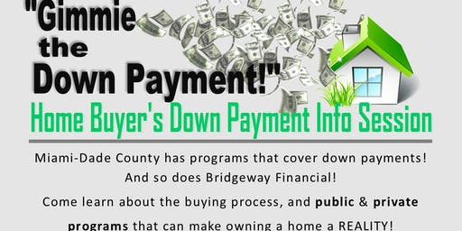 """""""Gimmie the Down Payment!"""" Home Buyers Down Payment Info Session"""