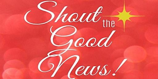 Shout the Good News Christmas Concert