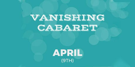 Vanishing Cabaret // April tickets