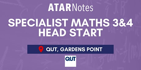 QCE Specialist Maths Units 3&4 (Y12) Head Start Lecture - QUT tickets