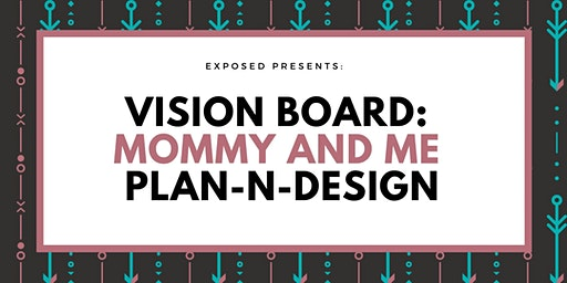 Vision Board: Mommy and Me Plan-N-Design