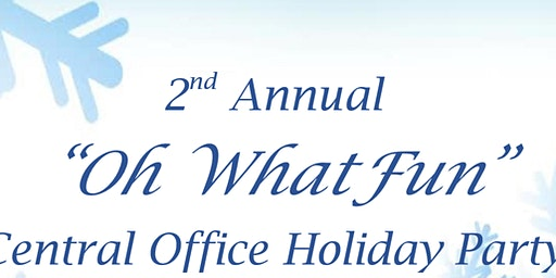 """2nd Annual """"Oh What Fun"""" Holiday Party"""