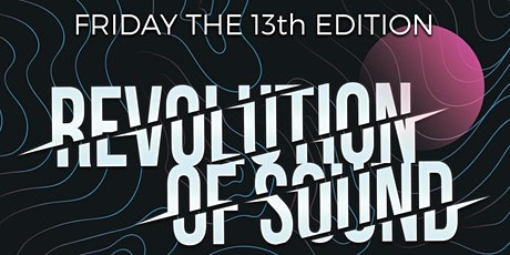REVOLUTION OF SOUND FRIDAY THE 13TH EDITION tickets