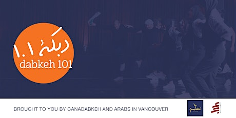 Dabkeh 101: Brought  by Canadabkeh & Arabs in Vancouver tickets