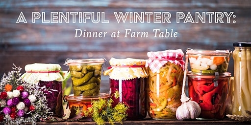 A Plentiful Winter Pantry:  Dinner at Farm Table