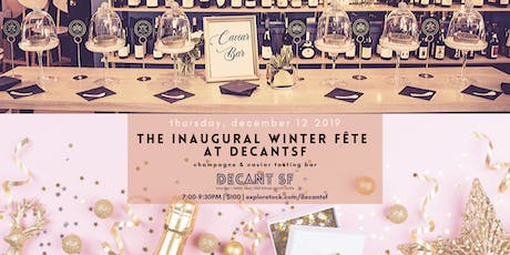 DECANTsf Inaugural Winter Fête! Champagne Tasting & Caviar Bar! 7pm-9:30pm tickets