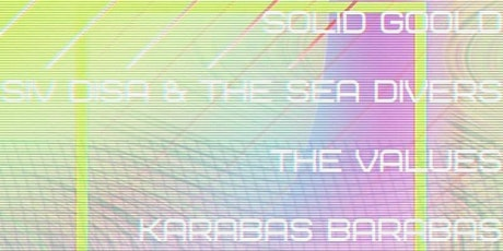 Solid Goold, Siv Disa & The Sea Divers, The Values, Karabas Barabas tickets