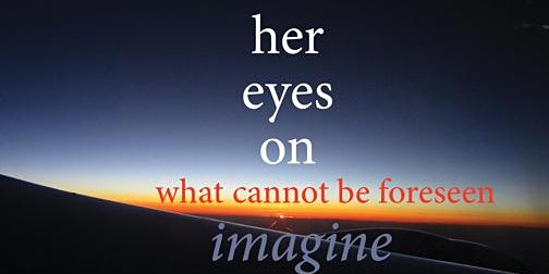 Her Eyes On what cannot be foreseen: Imagine