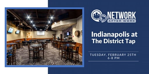 Network After Work Indianapolis at The District Tap