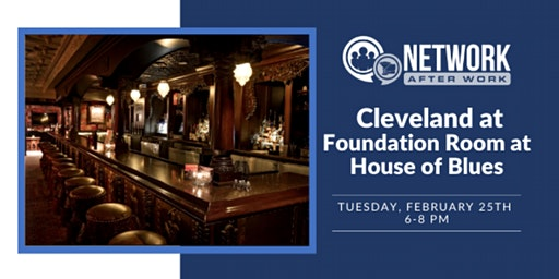 Network After Work Cleveland at Foundation Room at House of Blues
