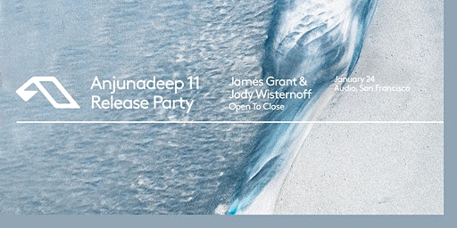 Anjunadeep 11 Release Party w/ James Grant & Jody Wisternoff