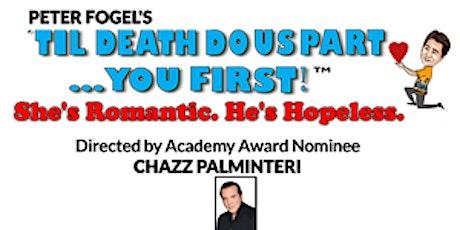 "Pete Fogel's ""Til Death Do Us Part... You First!"" Dir. by CHAZZ PALMINTERI tickets"