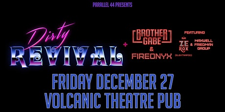 DIRTY REVIVAL & BROTHER GABE'S FIREONYX feat. ZE ROX & MFG @ VOLCANIC tickets