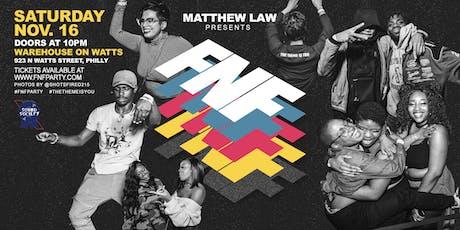 Matthew Law presents FRIENDS & FAM 6 YEAR ANNIVERSARY tickets