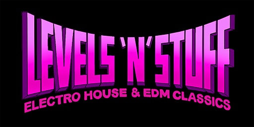 LEVELS 'N' STUFF - ELECTRO HOUSE & EDM PARTY - FREE W/RSVP