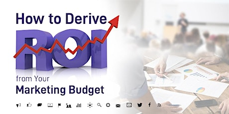How to Derive ROI from Your Marketing Budget Masterclass tickets