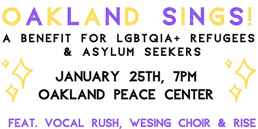 Oakland Sings! A Benefit for LGBTQIA+ Refugees & Asylum Seekers
