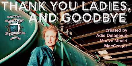 Thank you Ladies, and Goodbye at Fringe at the Edge tickets