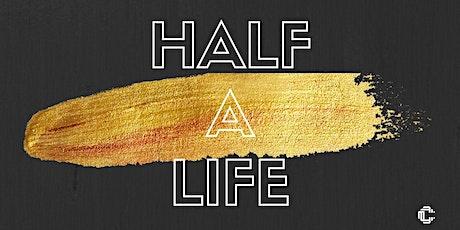 Half A Life tickets