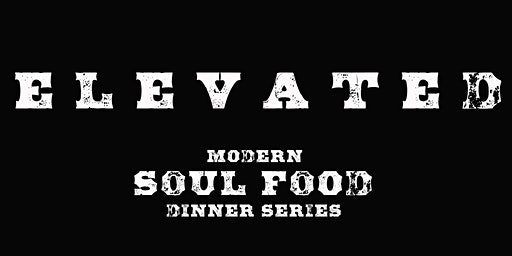 Elevated - Modern Soul Food Pop Up with Chef Tai Davis