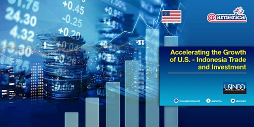 Accelerating the Growth of U.S.-Indonesia Trade and Investment